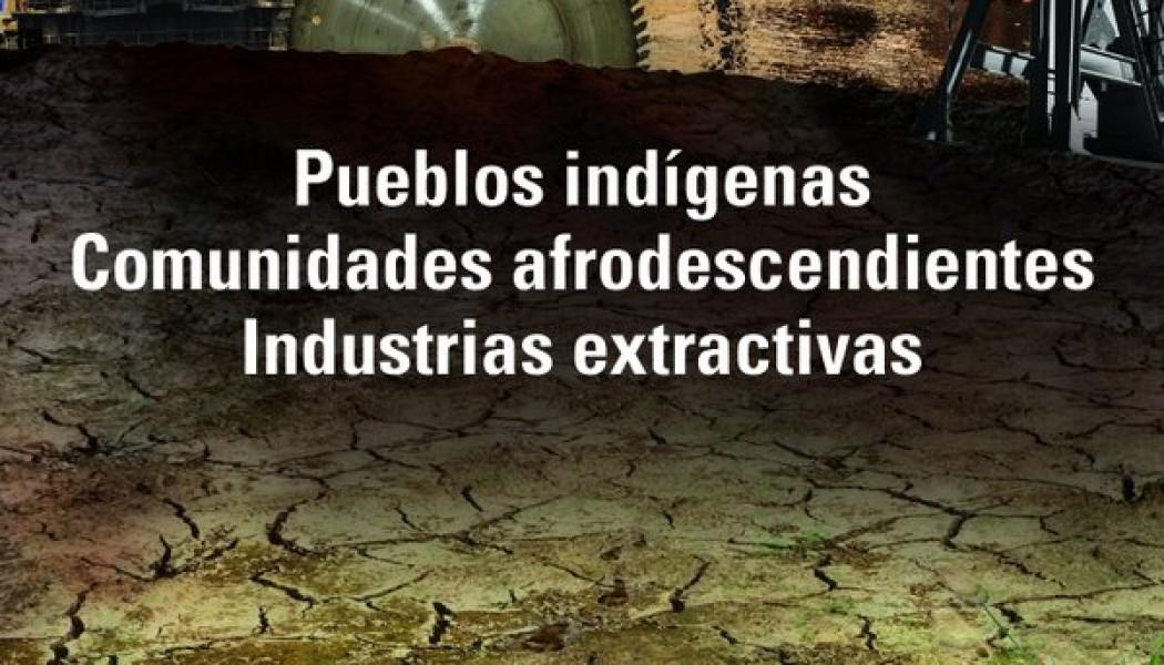 CIDH presenta informe sobre industrias extractivas y derechos humanos